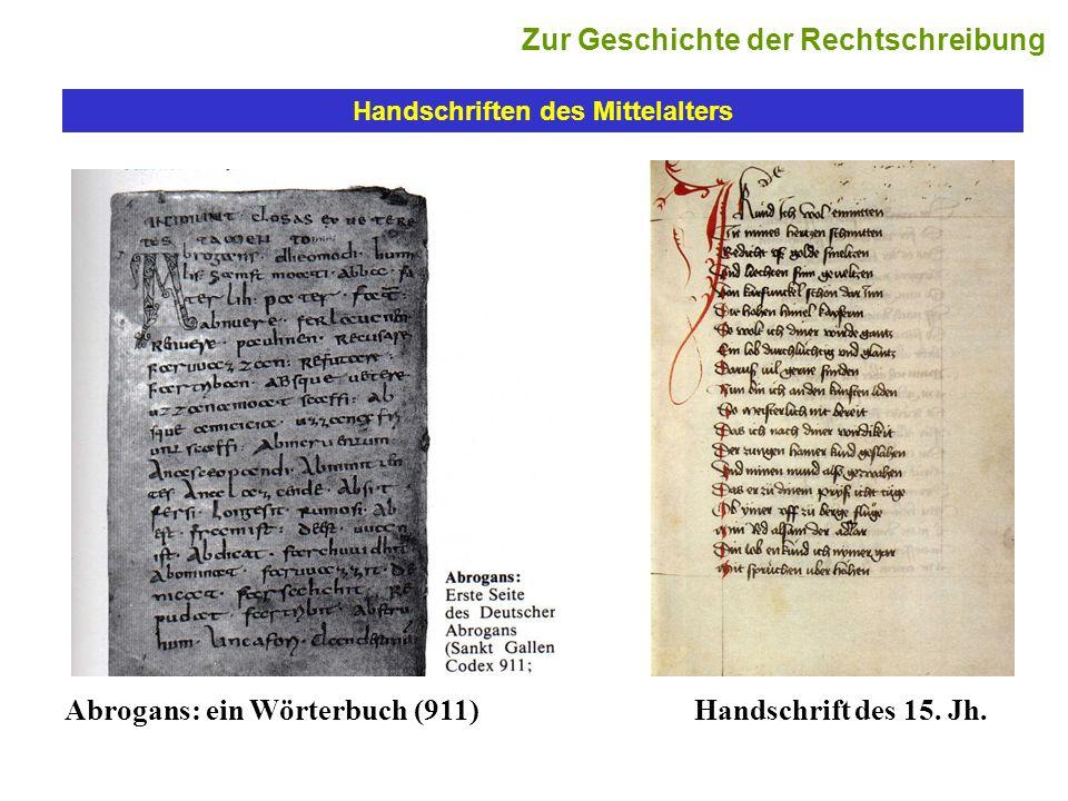Handschriften des Mittelalters Abrogans: ein Wörterbuch (911) Zur Geschichte der Rechtschreibung Handschrift des 15. Jh.
