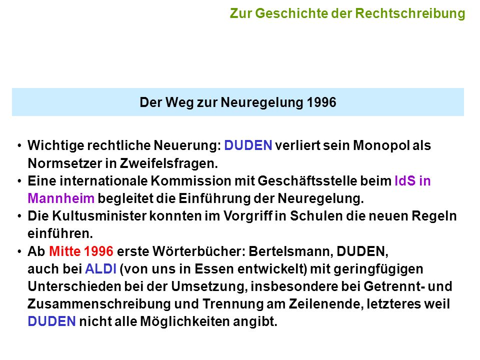 Der Weg zur Neuregelung 1996 Wichtige rechtliche Neuerung: DUDEN verliert sein Monopol als Normsetzer in Zweifelsfragen. Eine internationale Kommissio