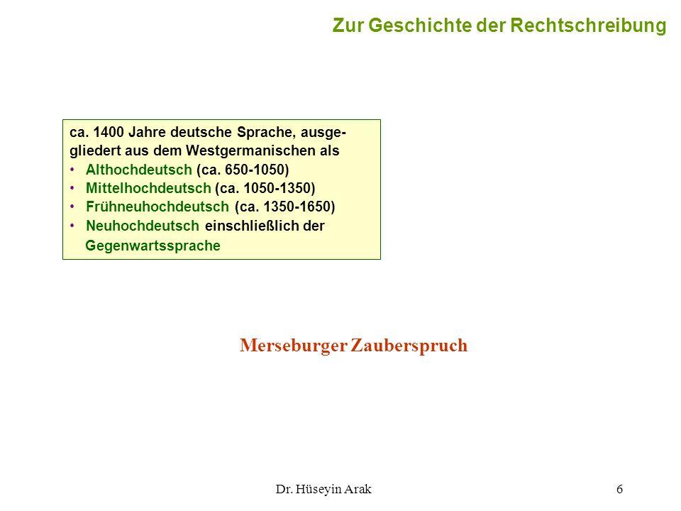 Dr. Hüseyin Arak6 ca. 1400 Jahre deutsche Sprache, ausge- gliedert aus dem Westgermanischen als Althochdeutsch (ca. 650-1050) Mittelhochdeutsch (ca. 1