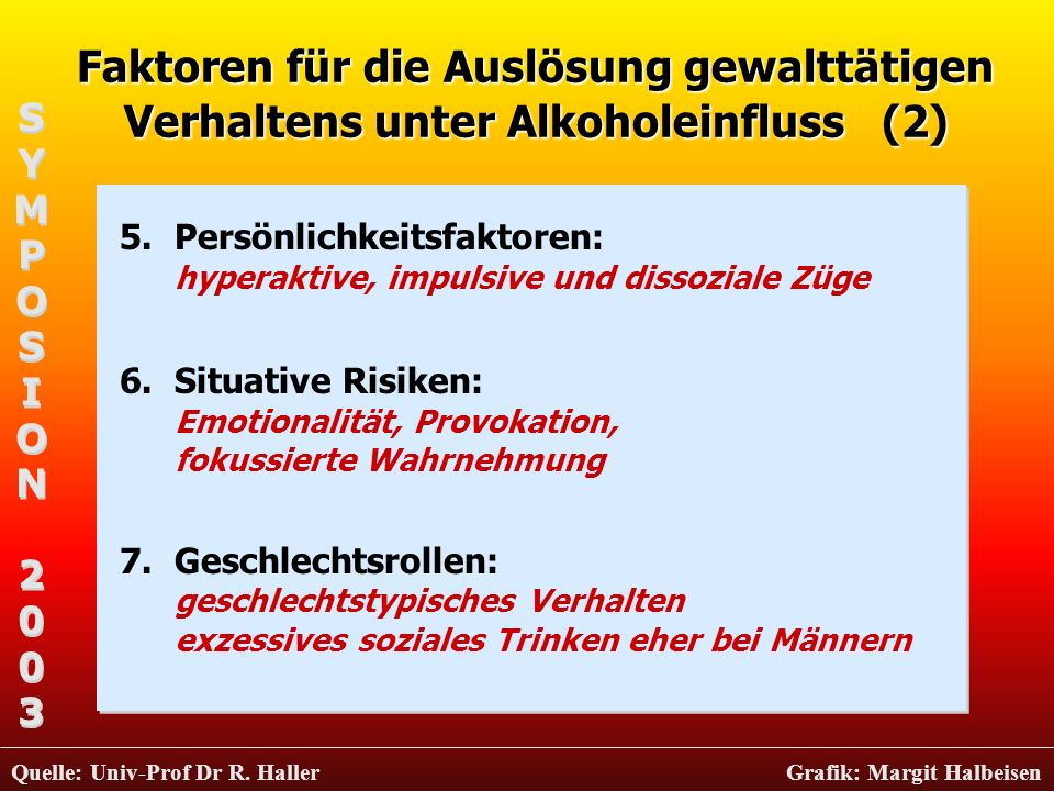 Faktoren für die Auslösung gewalttätigen Verhaltens unter Alkoholeinfluss (2) 5.Persönlichkeitsfaktoren: hyperaktive, impulsive und dissoziale Züge 6.