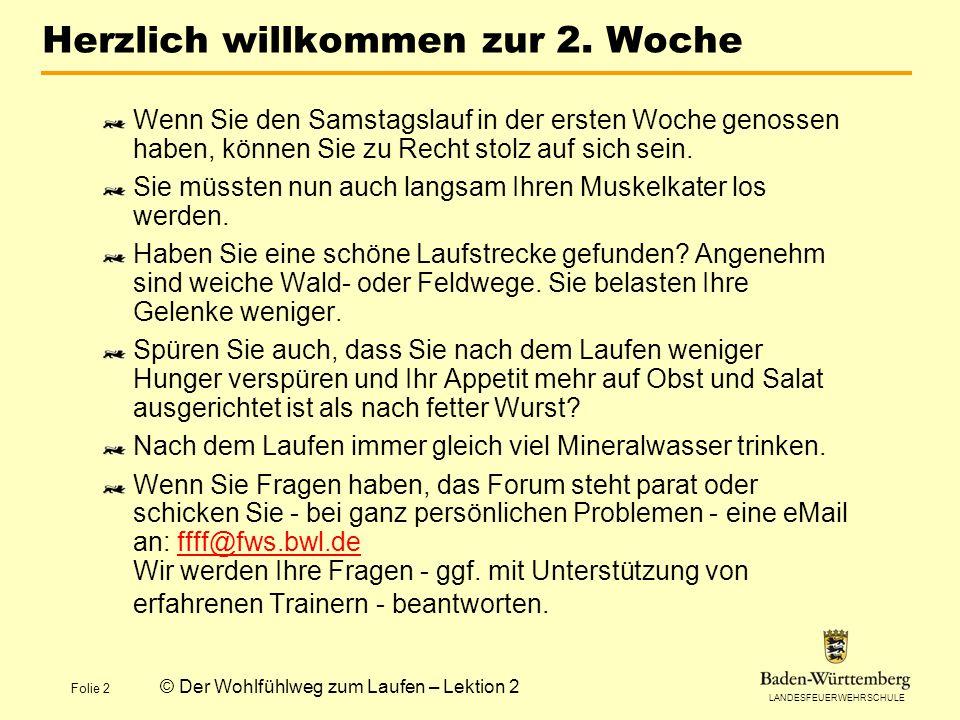 LANDESFEUERWEHRSCHULE Folie 13 © Der Wohlfühlweg zum Laufen – Lektion 2 DAS WAR LEKTION 2 – in Theorie Und nun viel Spaß beim Laufen .
