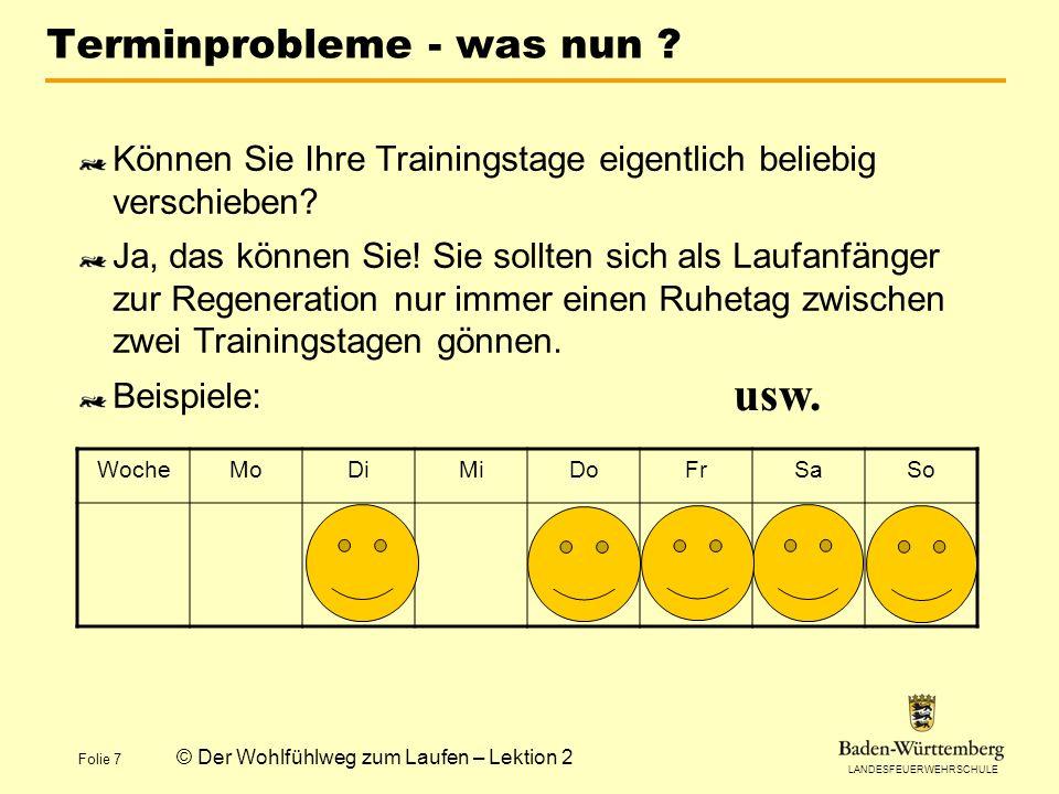 LANDESFEUERWEHRSCHULE Folie 8 © Der Wohlfühlweg zum Laufen – Lektion 2 Noch Fragen zur zweiten Trainingswoche.