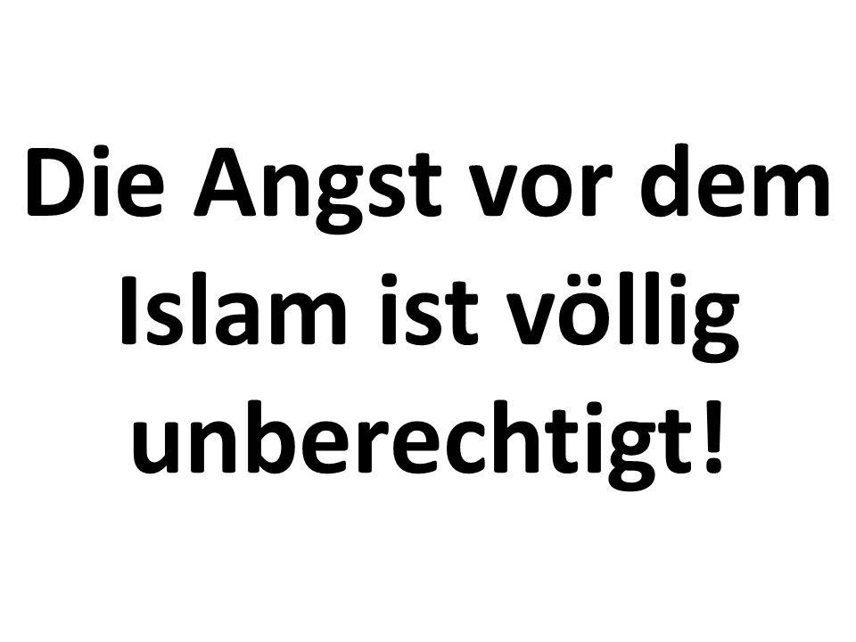 Die Angst vor dem Islam ist völlig unberechtigt!