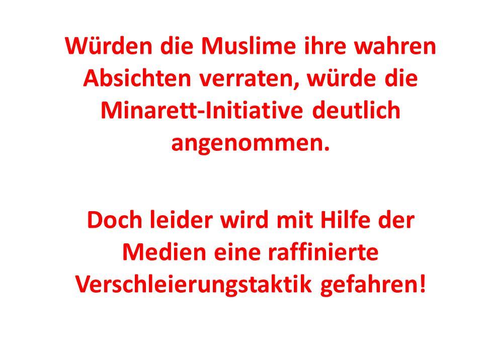 Würden die Muslime ihre wahren Absichten verraten, würde die Minarett-Initiative deutlich angenommen.