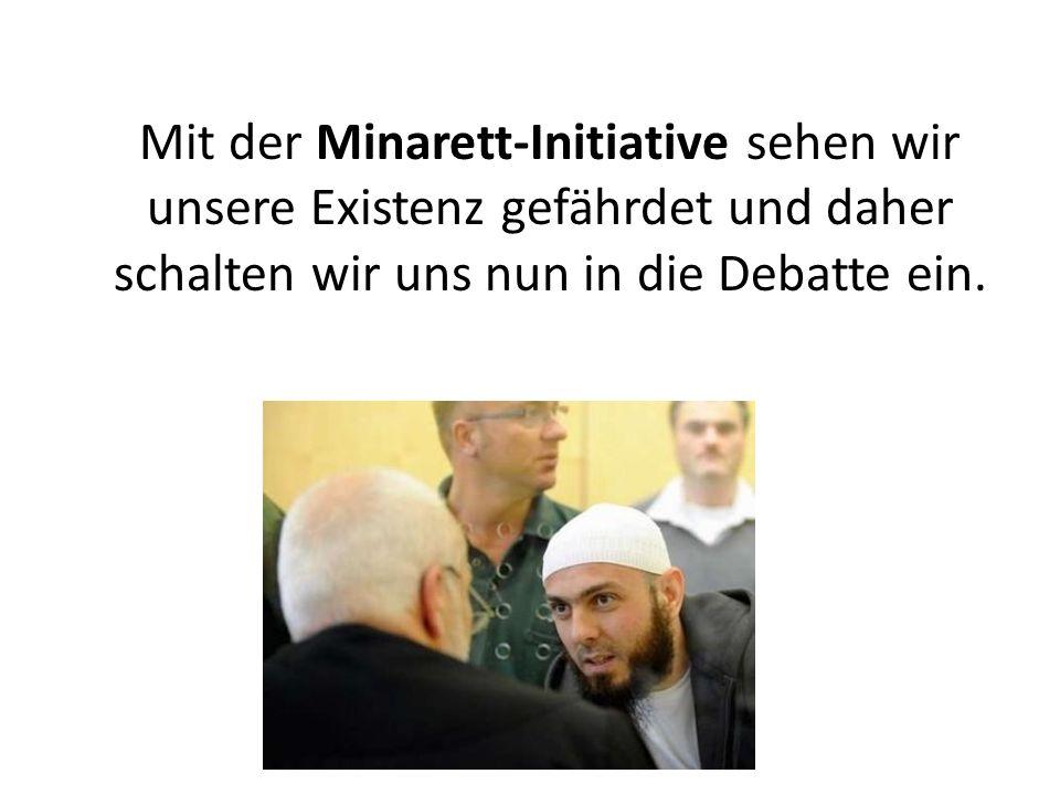 Mit der Minarett-Initiative sehen wir unsere Existenz gefährdet und daher schalten wir uns nun in die Debatte ein.