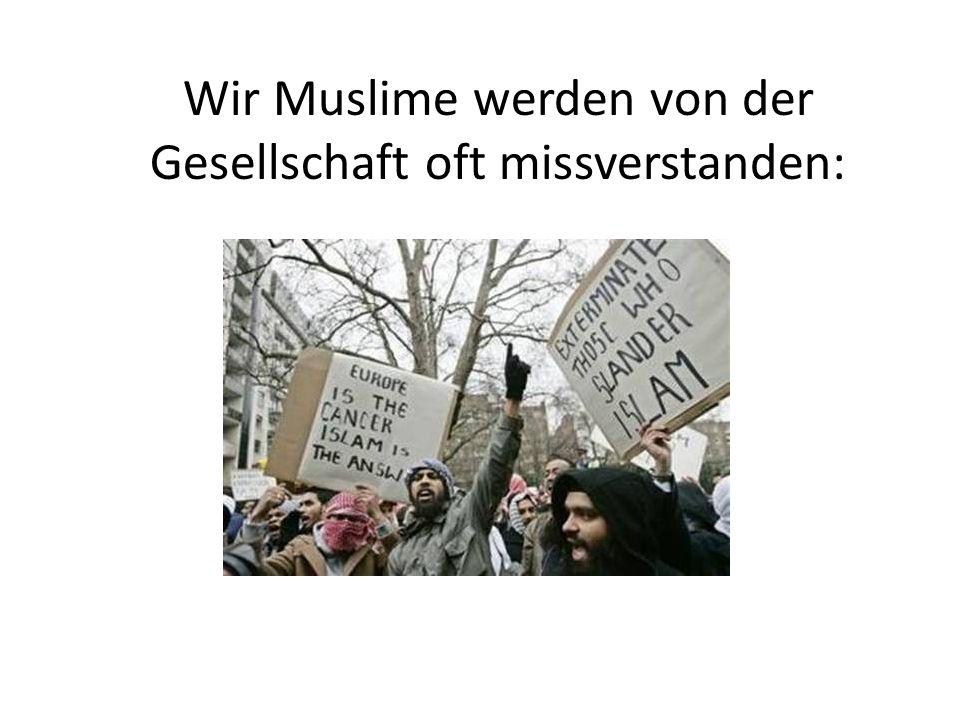 Wir Muslime werden von der Gesellschaft oft missverstanden: