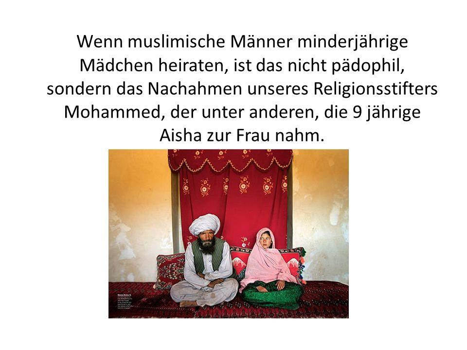Wenn im Koran (Sure 4,34) steht, dass Männer die Frauen schlagen dürfen, dann ist das keine Gewalt, sondern von Allah gewollte Züchtigung.