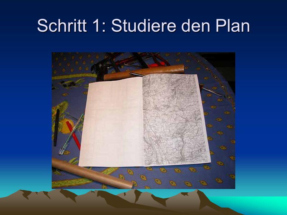 Schritt 1: Studiere den Plan