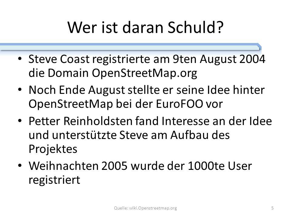 Wer ist daran Schuld? Steve Coast registrierte am 9ten August 2004 die Domain OpenStreetMap.org Noch Ende August stellte er seine Idee hinter OpenStre