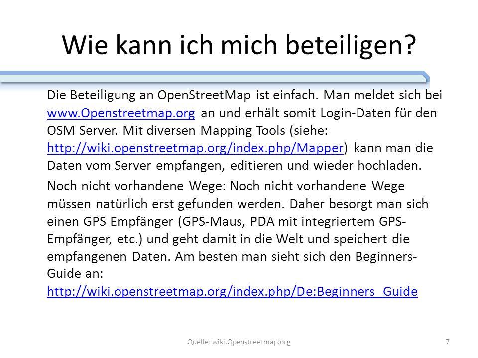 Wie kann ich mich beteiligen? Die Beteiligung an OpenStreetMap ist einfach. Man meldet sich bei www.Openstreetmap.org an und erhält somit Login-Daten