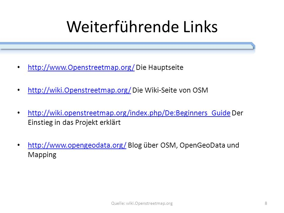 Weiterführende Links http://www.Openstreetmap.org/ Die Hauptseite http://www.Openstreetmap.org/ http://wiki.Openstreetmap.org/ Die Wiki-Seite von OSM http://wiki.Openstreetmap.org/ http://wiki.openstreetmap.org/index.php/De:Beginners_Guide Der Einstieg in das Projekt erklärt http://wiki.openstreetmap.org/index.php/De:Beginners_Guide http://www.opengeodata.org/ Blog über OSM, OpenGeoData und Mapping http://www.opengeodata.org/ 8Quelle: wiki.Openstreetmap.org