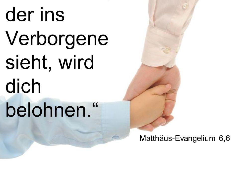 Dein Vater, der ins Verborgene sieht, wird dich belohnen. Matthäus-Evangelium 6,6