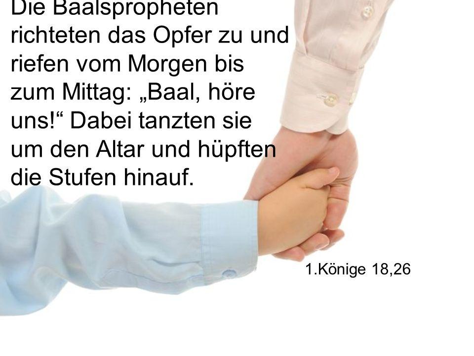 Die Baalspropheten richteten das Opfer zu und riefen vom Morgen bis zum Mittag: Baal, höre uns.