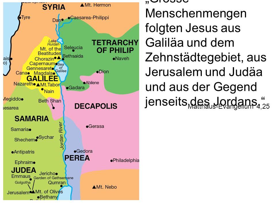 Grosse Menschenmengen folgten Jesus aus Galiläa und dem Zehnstädtegebiet, aus Jerusalem und Judäa und aus der Gegend jenseits des Jordans.