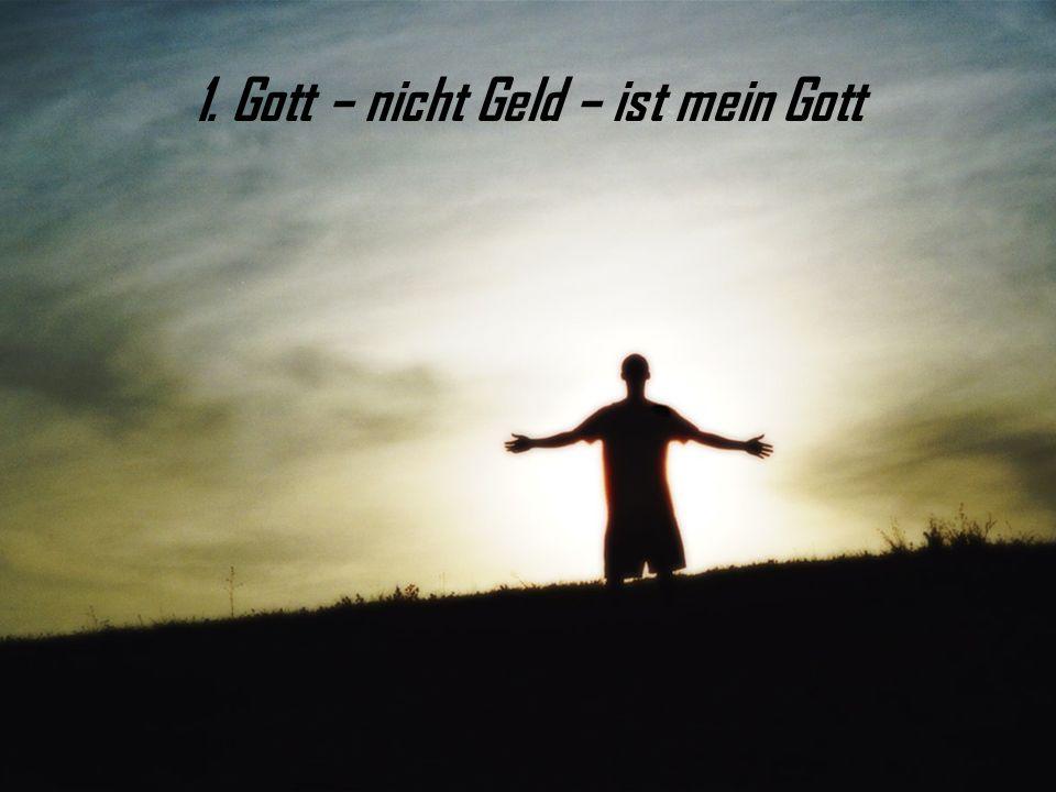1. Gott – nicht Geld – ist mein Gott