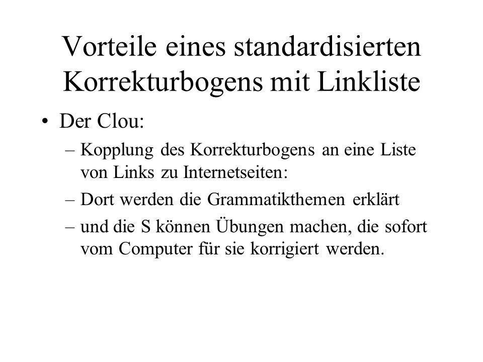 Vorteile eines standardisierten Korrekturbogens mit Linkliste Der Clou: –Kopplung des Korrekturbogens an eine Liste von Links zu Internetseiten: –Dort