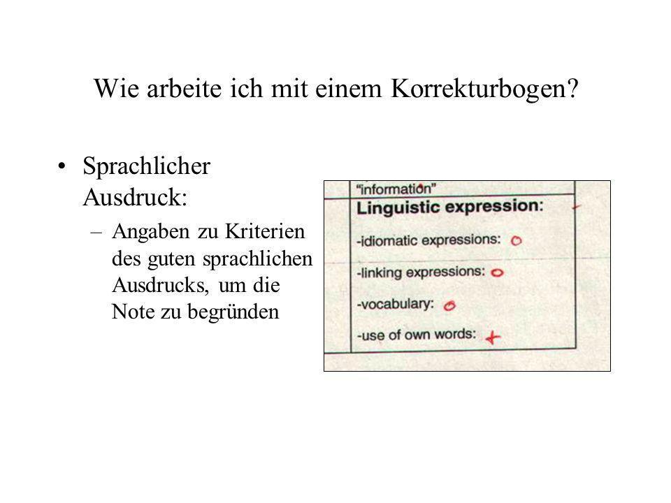 Wie arbeite ich mit einem Korrekturbogen? Sprachlicher Ausdruck: –Angaben zu Kriterien des guten sprachlichen Ausdrucks, um die Note zu begründen