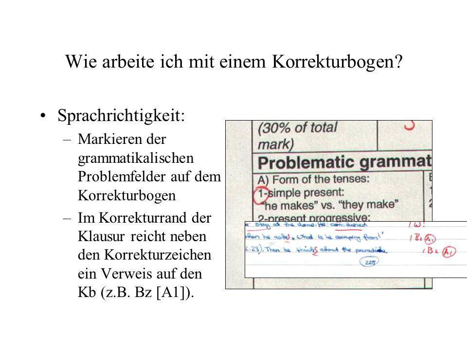 Wie arbeite ich mit einem Korrekturbogen? Sprachrichtigkeit: –Markieren der grammatikalischen Problemfelder auf dem Korrekturbogen –Im Korrekturrand d