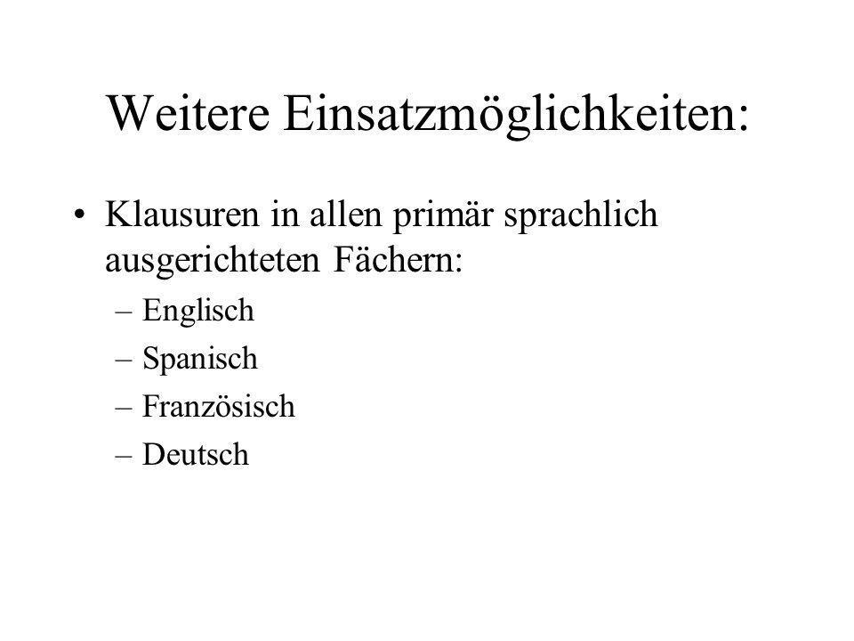 Weitere Einsatzmöglichkeiten: Klausuren in allen primär sprachlich ausgerichteten Fächern: –Englisch –Spanisch –Französisch –Deutsch