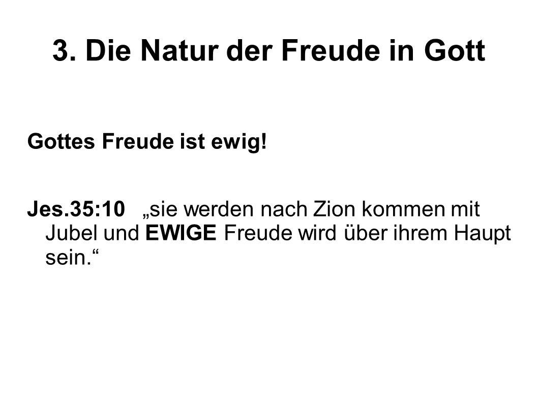 3.Die Natur der Freude in Gott Gottes Freude ist vollkommen.