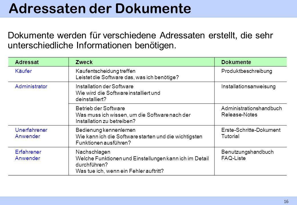Adressaten der Dokumente Dokumente werden für verschiedene Adressaten erstellt, die sehr unterschiedliche Informationen benötigen. 16 AdressatZweckDok
