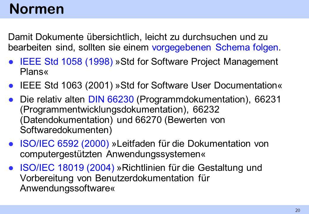 Normen Damit Dokumente übersichtlich, leicht zu durchsuchen und zu bearbeiten sind, sollten sie einem vorgegebenen Schema folgen. IEEE Std 1058 (1998)