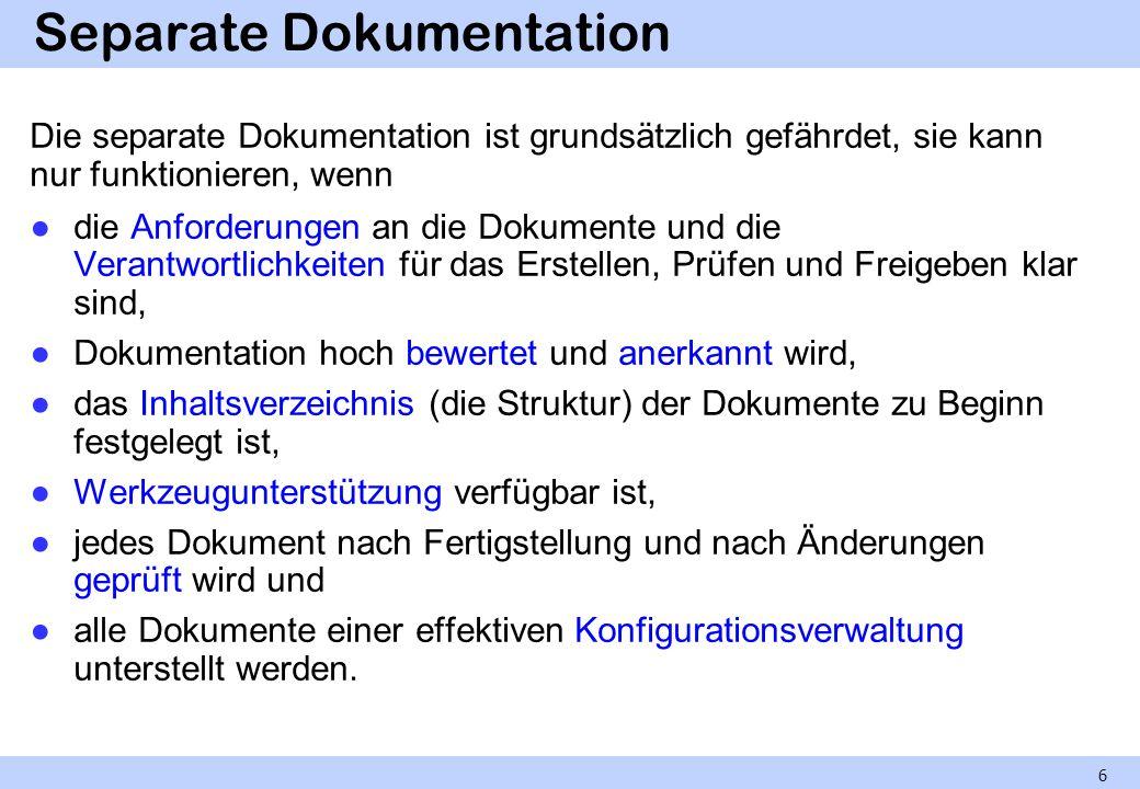 Separate Dokumentation Die separate Dokumentation ist grundsätzlich gefährdet, sie kann nur funktionieren, wenn die Anforderungen an die Dokumente und