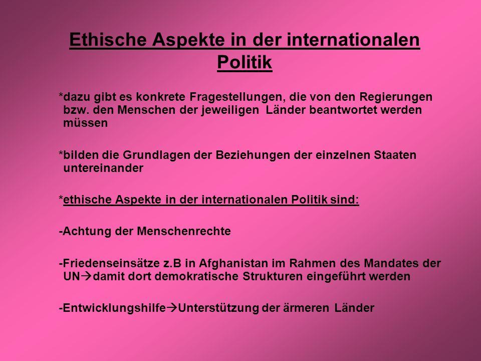 Ethische Aspekte in der internationalen Politik *dazu gibt es konkrete Fragestellungen, die von den Regierungen bzw. den Menschen der jeweiligen Lände