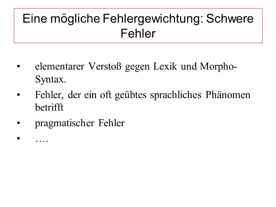 Eine mögliche Fehlergewichtung: Schwere Fehler elementarer Verstoß gegen Lexik und Morpho- Syntax.