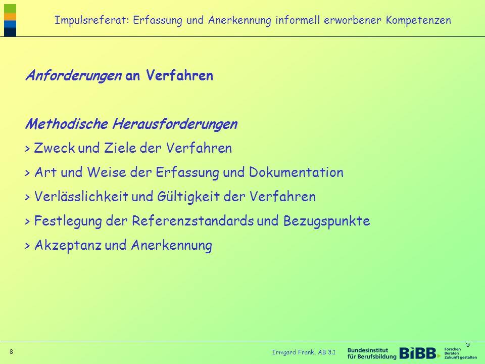 ® 9 Irmgard Frank, AB 3.1 Impulsreferat: Erfassung und Anerkennung informell erworbener Kompetenzen Art der Kompetenzerfassung Selbstevaluation Fremdevaluation Fragebogen, Checklisten Narrative Verfahren, z.B.