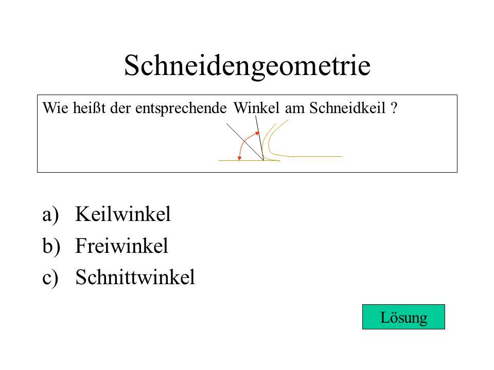 Schneidengeometrie a)Keilwinkel b)Freiwinkel c)Schnittwinkel Wie heißt der entsprechende Winkel am Schneidkeil .