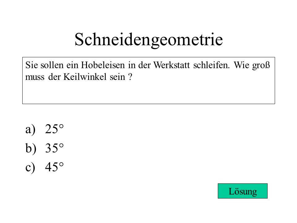 Schneidengeometrie a)25° b)35° c)45° Sie sollen ein Hobeleisen in der Werkstatt schleifen.