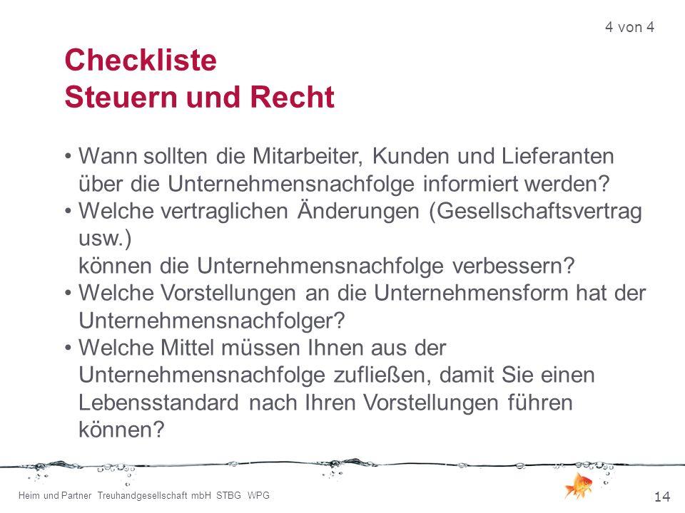 Checkliste Steuern und Recht Wann sollten die Mitarbeiter, Kunden und Lieferanten über die Unternehmensnachfolge informiert werden? Welche vertraglich