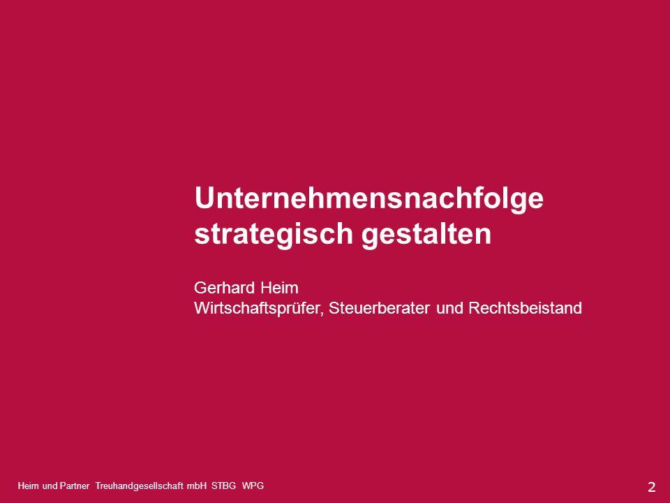 Unternehmensnachfolge strategisch gestalten Gerhard Heim Wirtschaftsprüfer, Steuerberater und Rechtsbeistand 2 Heim und Partner Treuhandgesellschaft m