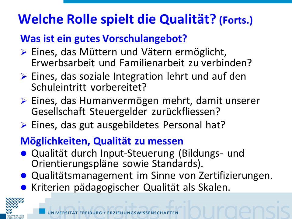 Welche Rolle spielt die Qualität? (Forts.) Was ist ein gutes Vorschulangebot? Eines, das Müttern und Vätern ermöglicht, Erwerbsarbeit und Familienarbe