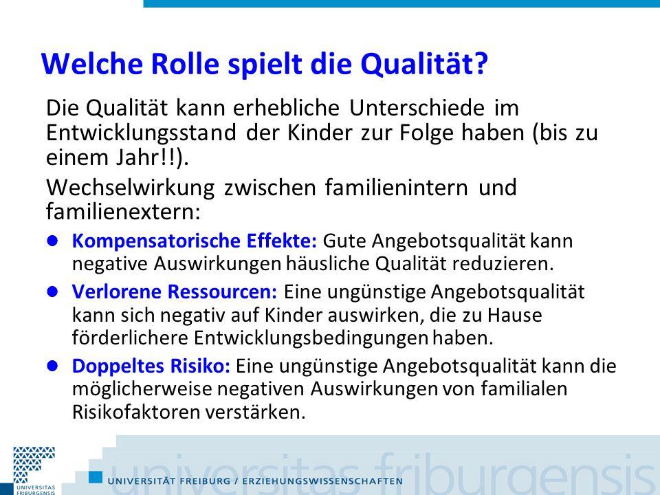 Welche Rolle spielt die Qualität? Die Qualität kann erhebliche Unterschiede im Entwicklungsstand der Kinder zur Folge haben (bis zu einem Jahr!!). Wec
