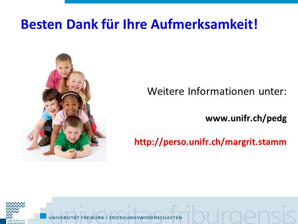 Weitere Informationen unter: www.unifr.ch/pedg http://perso.unifr.ch/margrit.stamm Besten Dank für Ihre Aufmerksamkeit!