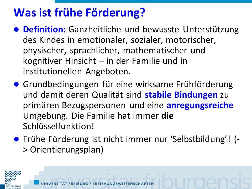 Was ist frühe Förderung? Definition: Ganzheitliche und bewusste Unterstützung des Kindes in emotionaler, sozialer, motorischer, physischer, sprachlich