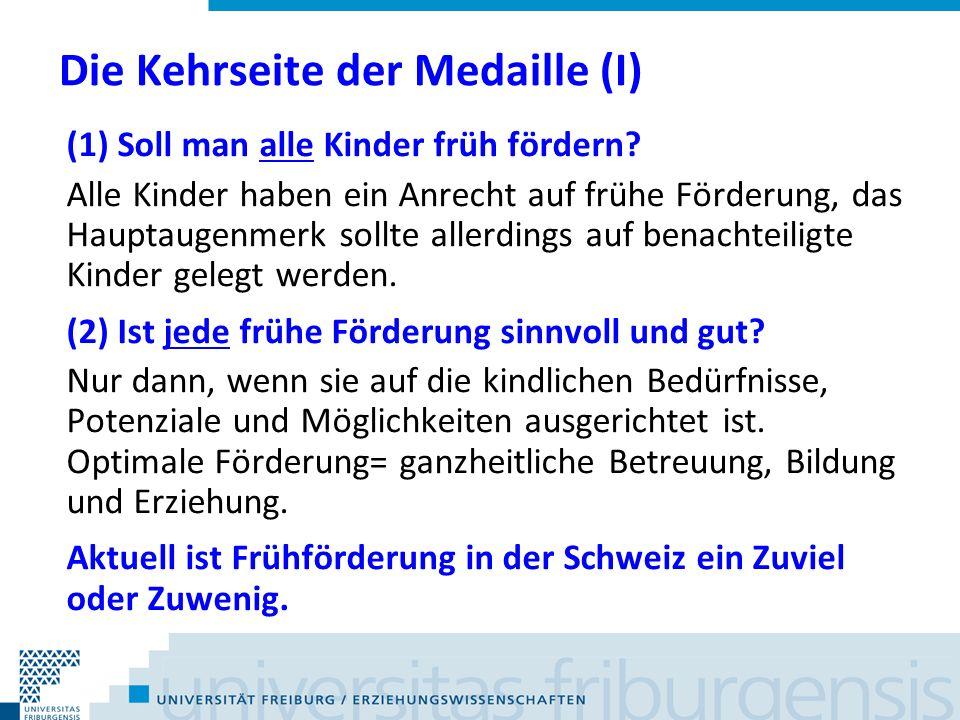 Die Kehrseite der Medaille (I) (1) Soll man alle Kinder früh fördern? Alle Kinder haben ein Anrecht auf frühe Förderung, das Hauptaugenmerk sollte all