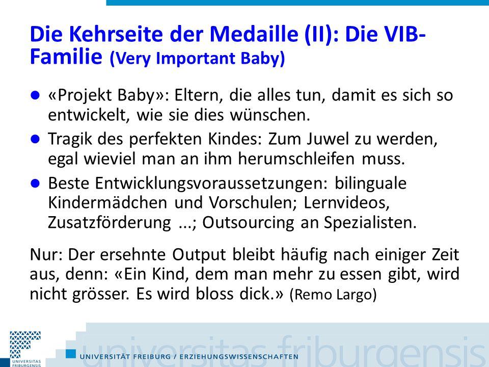 Die Kehrseite der Medaille (II): Die VIB- Familie (Very Important Baby) «Projekt Baby»: Eltern, die alles tun, damit es sich so entwickelt, wie sie dies wünschen.