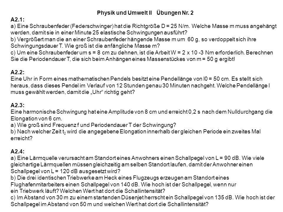 Physik und Umwelt II Übungen Nr. 2 A2.1: a) Eine Schraubenfeder (Federschwinger) hat die Richtgröße D = 25 N/m. Welche Masse m muss angehängt werden,