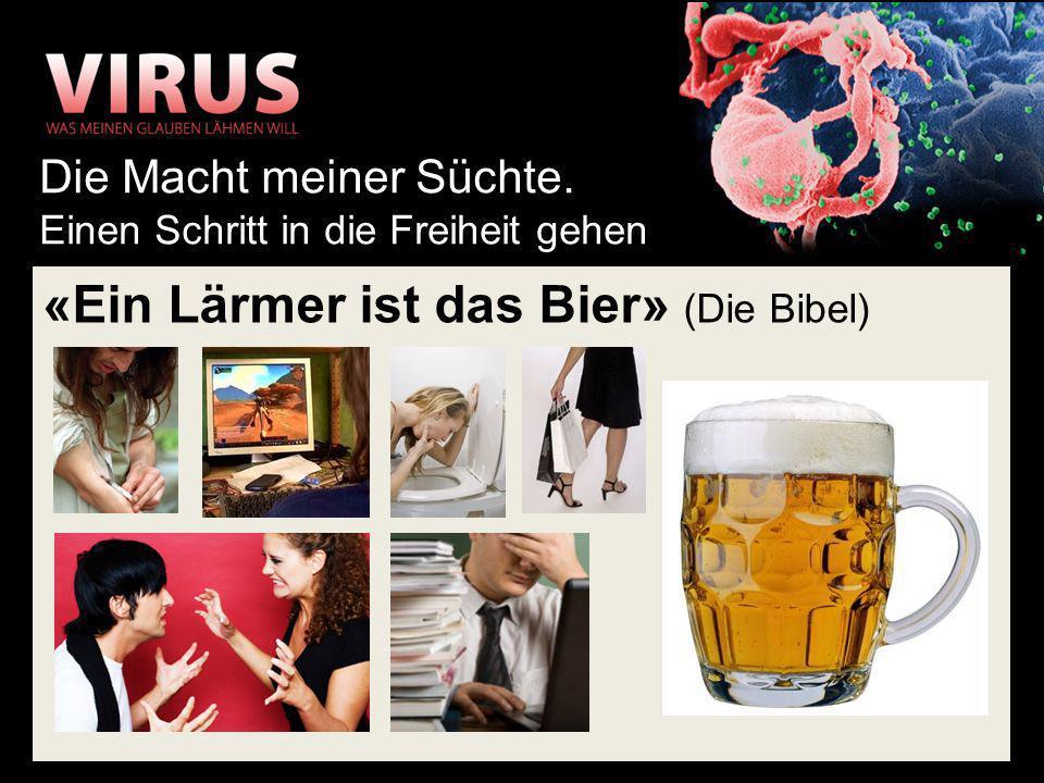«Ein Lärmer ist das Bier» (Die Bibel) Die Macht meiner Süchte. Einen Schritt in die Freiheit gehen