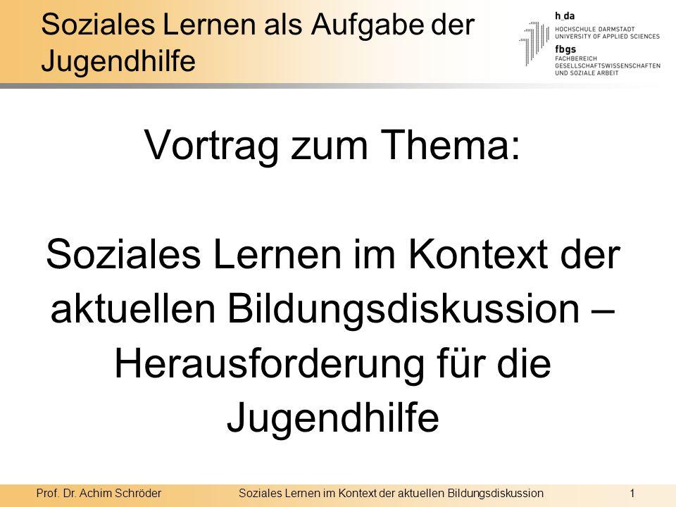 Prof. Dr. Achim SchröderSoziales Lernen im Kontext der aktuellen Bildungsdiskussion1 Soziales Lernen als Aufgabe der Jugendhilfe Vortrag zum Thema: So