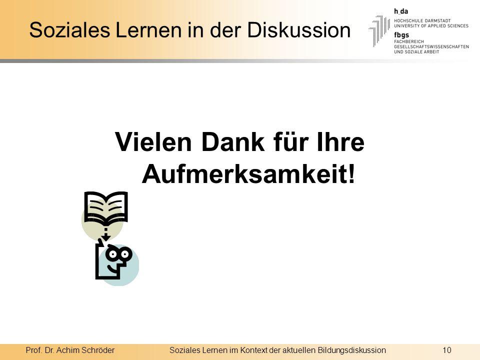 Prof. Dr. Achim SchröderSoziales Lernen im Kontext der aktuellen Bildungsdiskussion10 Soziales Lernen in der Diskussion Vielen Dank für Ihre Aufmerksa