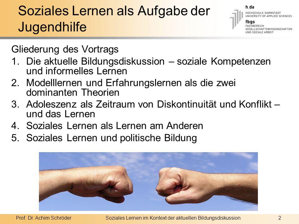 Prof. Dr. Achim SchröderSoziales Lernen im Kontext der aktuellen Bildungsdiskussion2 Soziales Lernen als Aufgabe der Jugendhilfe Gliederung des Vortra