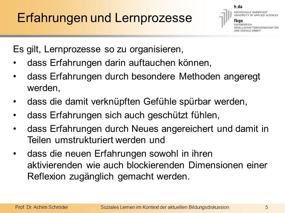 Prof. Dr. Achim SchröderSoziales Lernen im Kontext der aktuellen Bildungsdiskussion5 Erfahrungen und Lernprozesse Es gilt, Lernprozesse so zu organisi