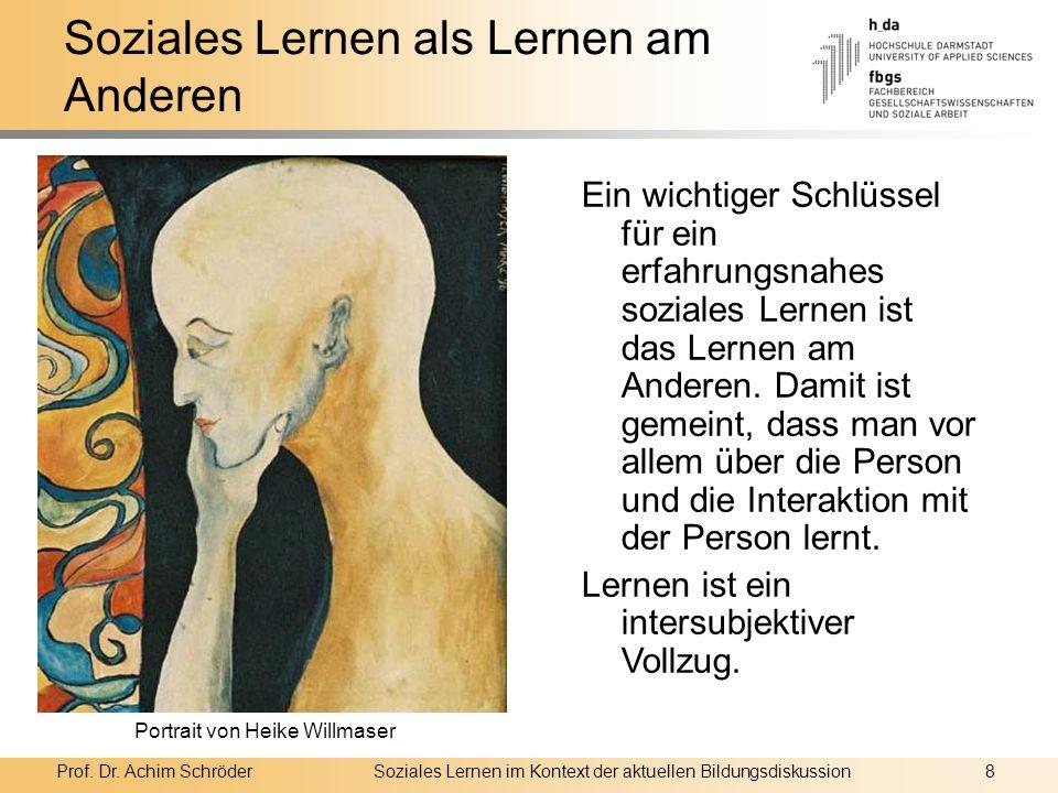 Prof. Dr. Achim SchröderSoziales Lernen im Kontext der aktuellen Bildungsdiskussion8 Soziales Lernen als Lernen am Anderen Ein wichtiger Schlüssel für