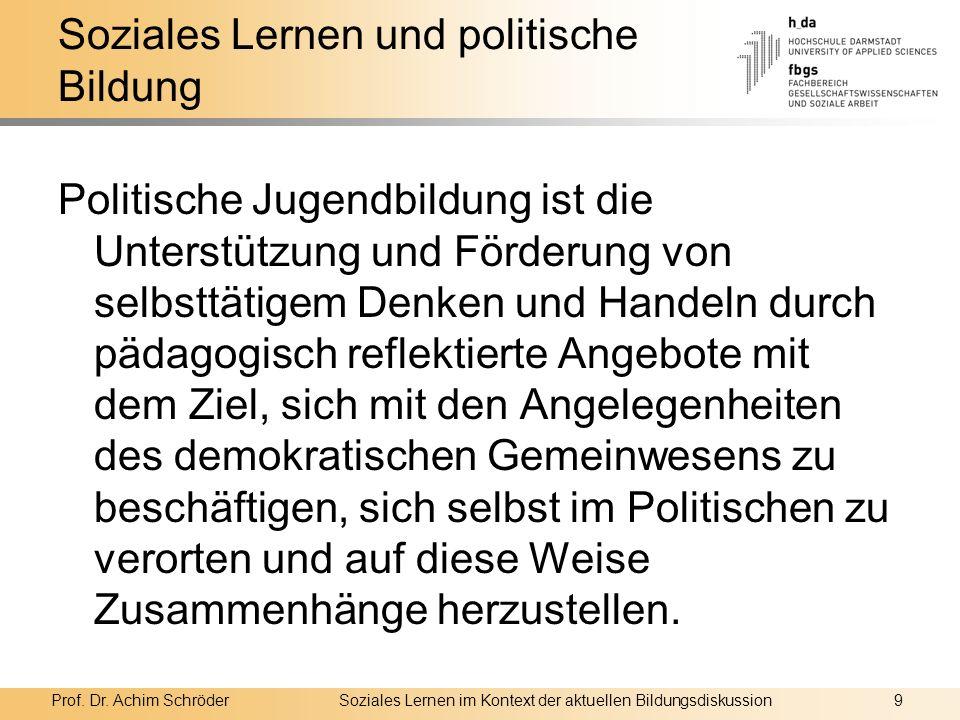 Prof. Dr. Achim SchröderSoziales Lernen im Kontext der aktuellen Bildungsdiskussion9 Soziales Lernen und politische Bildung Politische Jugendbildung i