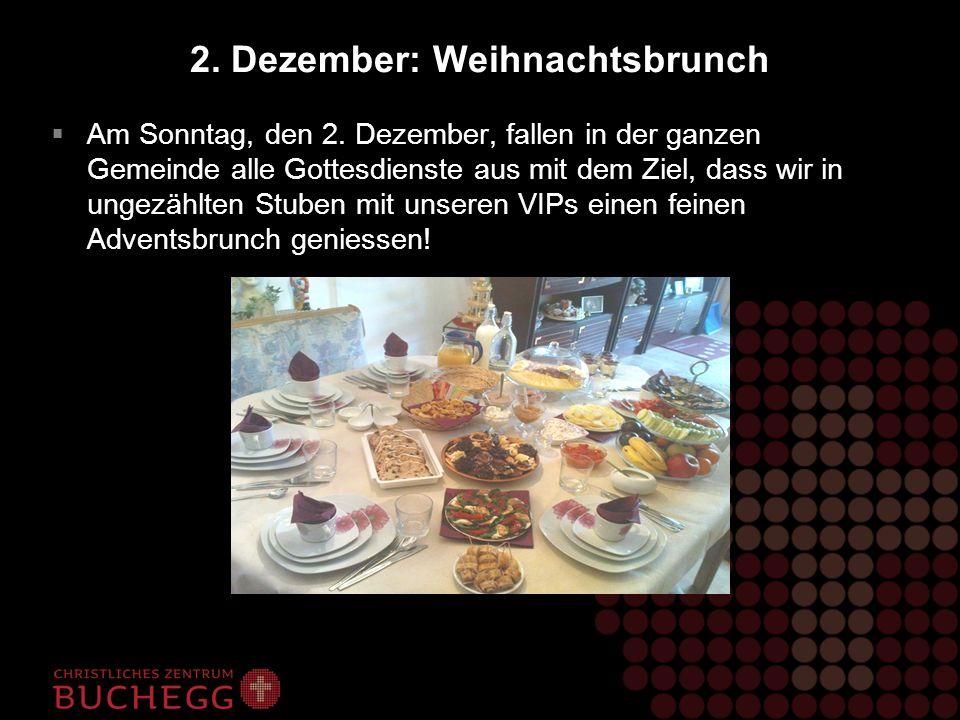 2. Dezember: Weihnachtsbrunch Am Sonntag, den 2. Dezember, fallen in der ganzen Gemeinde alle Gottesdienste aus mit dem Ziel, dass wir in ungezählten