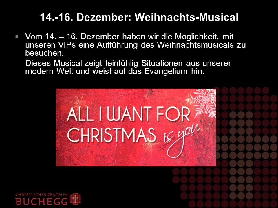 14.-16. Dezember: Weihnachts-Musical Vom 14. – 16. Dezember haben wir die Möglichkeit, mit unseren VIPs eine Aufführung des Weihnachtsmusicals zu besu